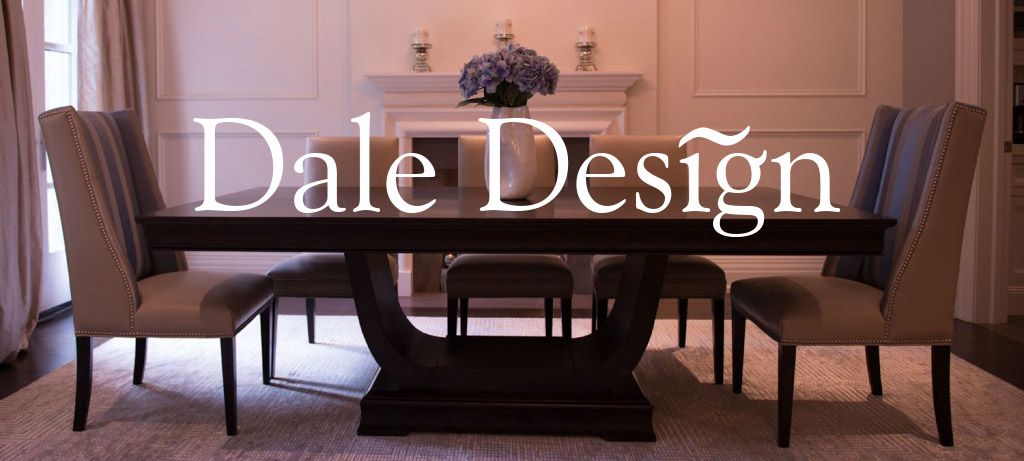 Dale Design Toronto - Custom Furniture, Interior Design, Re-Upholstery, Kitchen and Bathroom Renovations
